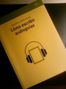 Cómo escribir audioguías. Almudena López Molina. Editorial Trea. 2015